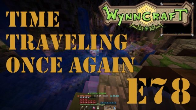 "Let's Play Wynncraft Episode 78 ""Time Traveling Once Again"""