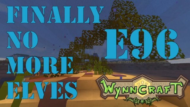 "Let's Play Wynncraft Episode 96 ""Finally No More Elves"""