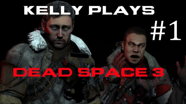 Kelly plays: Dead Space 3! [1] : Rude Awakening